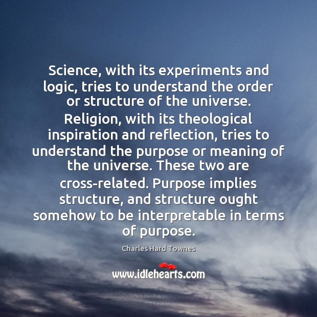 Science, with its experiments and logic, tries to understand the order or Logic Quotes Image