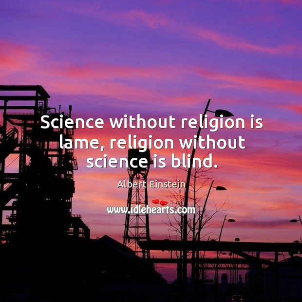 Image, Science without religion is lame, religion without science is blind.