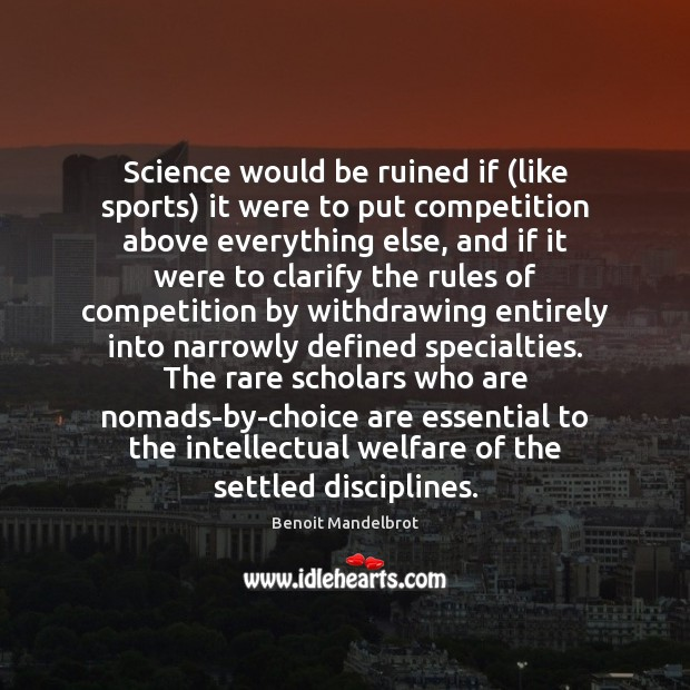 Science would be ruined if (like sports) it were to put competition Benoit Mandelbrot Picture Quote