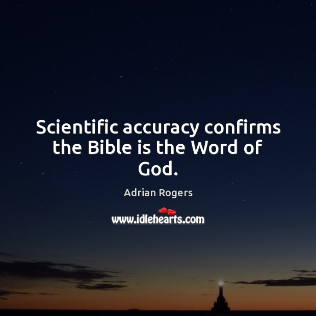 Scientific accuracy confirms the Bible is the Word of God. Adrian Rogers Picture Quote