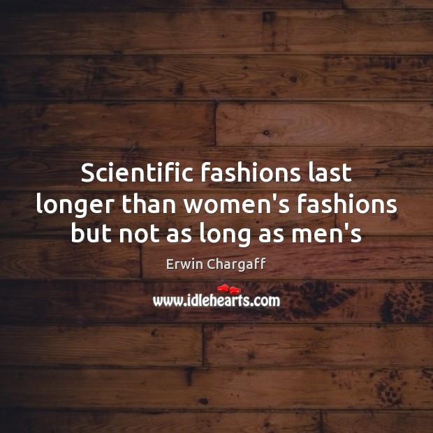 Scientific fashions last longer than women's fashions but not as long as men's Image