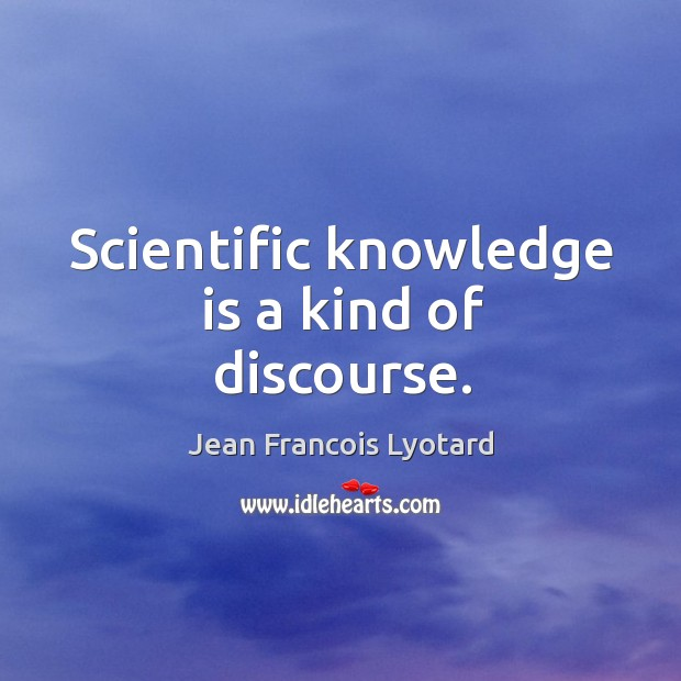 Scientific knowledge is a kind of discourse. Image