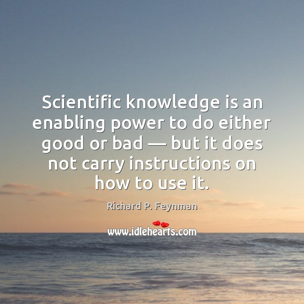 Scientific knowledge is an enabling power to do either good or bad — Knowledge Quotes Image