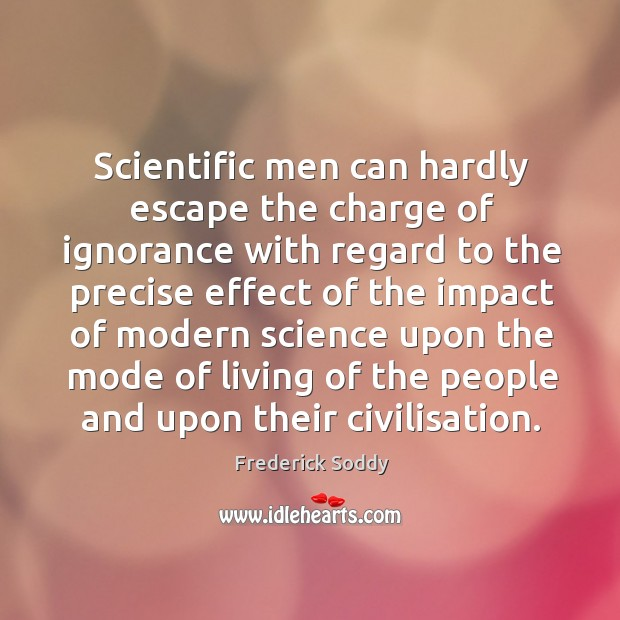 Scientific men can hardly escape the charge of ignorance with regard to the precise effect Image