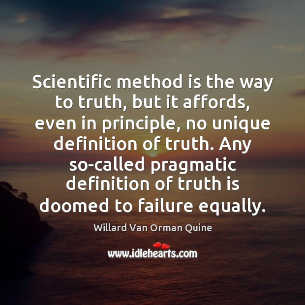 Scientific method is the way to truth, but it affords, even in Willard Van Orman Quine Picture Quote