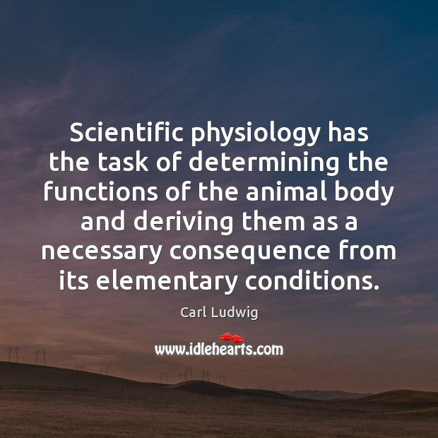 Scientific physiology has the task of determining the functions of the animal Image