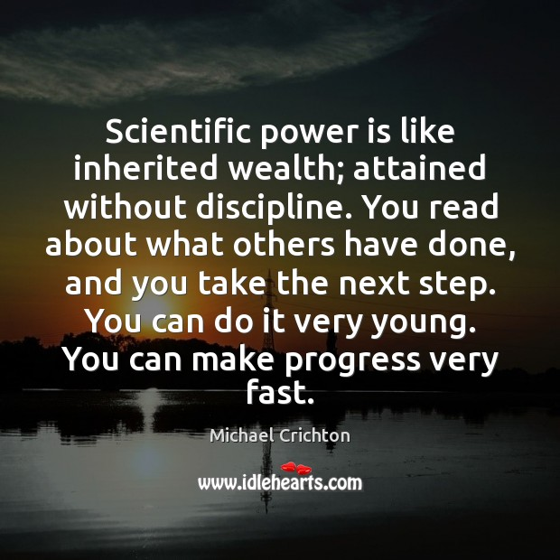 Scientific power is like inherited wealth; attained without discipline. You read about Power Quotes Image