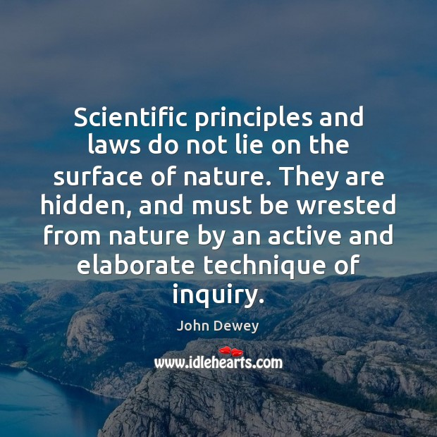 Scientific principles and laws do not lie on the surface of nature. Image