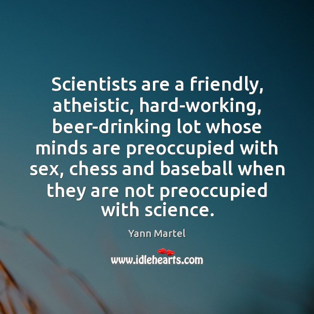 Scientists are a friendly, atheistic, hard-working, beer-drinking lot whose minds are preoccupied Image