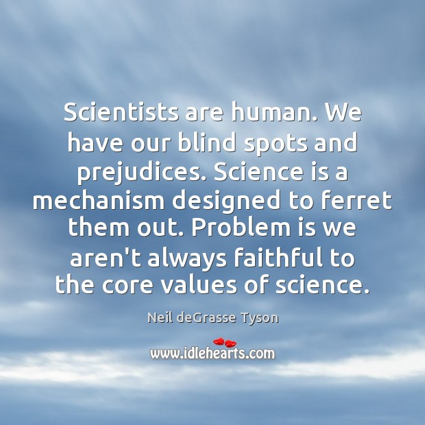 Scientists are human. We have our blind spots and prejudices. Science is Image
