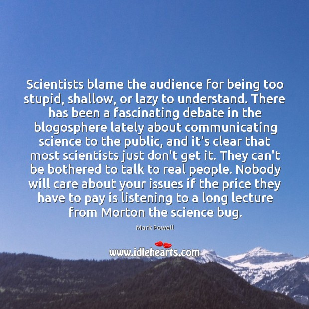 Scientists blame the audience for being too stupid, shallow, or lazy to Image