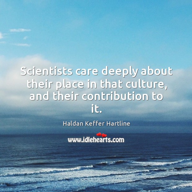Scientists care deeply about their place in that culture, and their contribution to it. Image