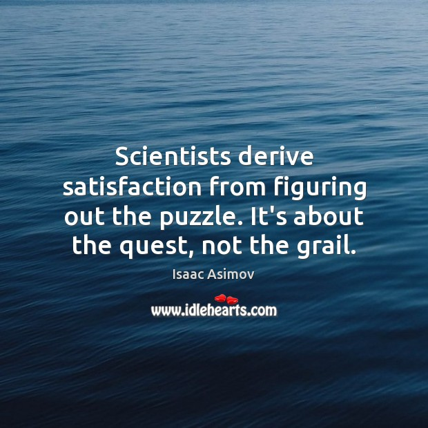 Scientists derive satisfaction from figuring out the puzzle. It's about the quest, Image