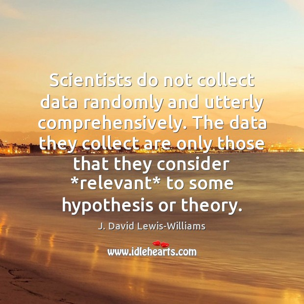 Scientists do not collect data randomly and utterly comprehensively. The data they Image