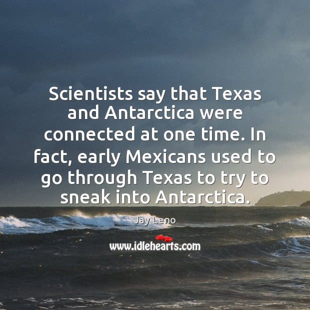 Image, Scientists say that Texas and Antarctica were connected at one time. In