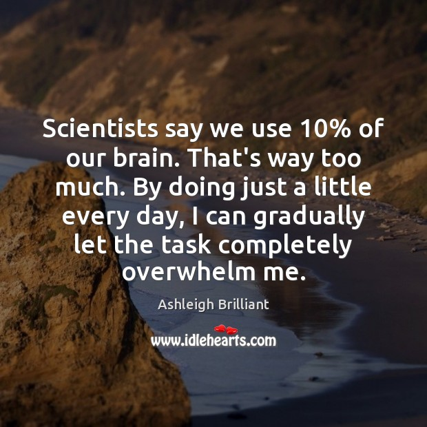 Scientists say we use 10% of our brain. That's way too much. By Image