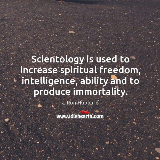 Scientology is used to increase spiritual freedom, intelligence, ability and to produce Image