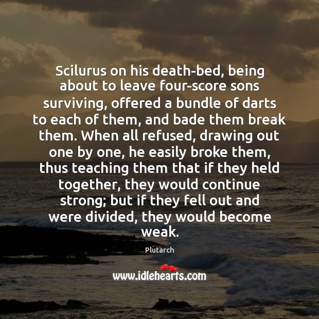 Scilurus on his death-bed, being about to leave four-score sons surviving, offered Plutarch Picture Quote