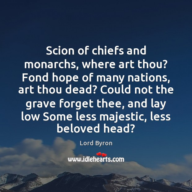 Image, Scion of chiefs and monarchs, where art thou? Fond hope of many
