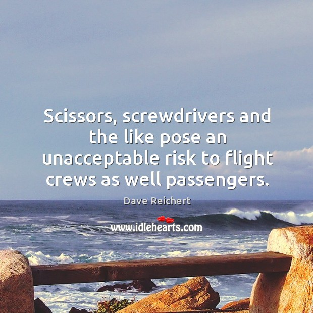 Image, Scissors, screwdrivers and the like pose an unacceptable risk to flight crews as well passengers.