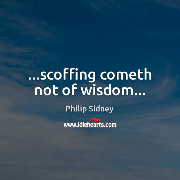…scoffing cometh not of wisdom… Image