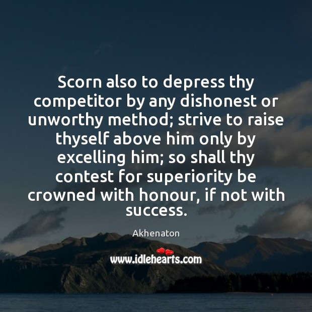 Image, Scorn also to depress thy competitor by any dishonest or unworthy method;