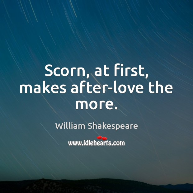 Scorn, at first, makes after-love the more. Image