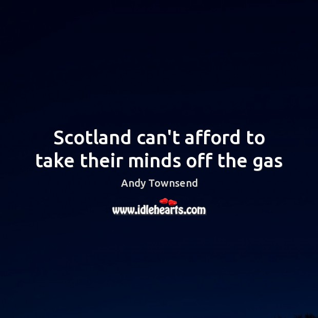 Image, Scotland can't afford to take their minds off the gas
