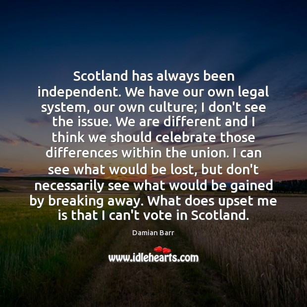 Scotland has always been independent. We have our own legal system, our Image