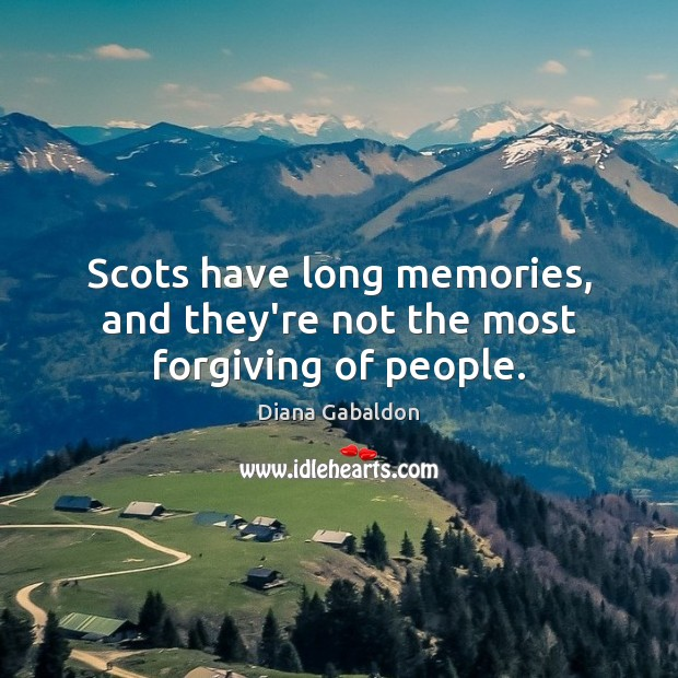 Image, Scots have long memories, and they're not the most forgiving of people.