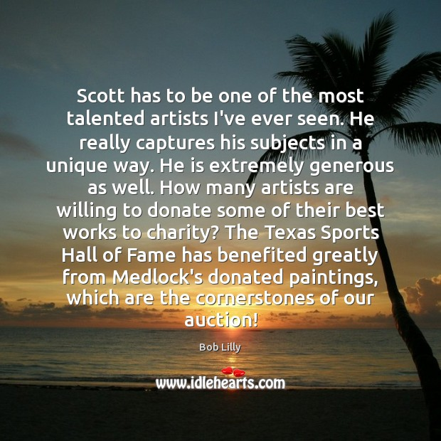Scott has to be one of the most talented artists I've ever Donate Quotes Image
