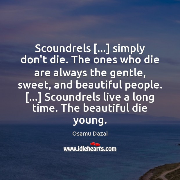 Scoundrels […] simply don't die. The ones who die are always the gentle, Image