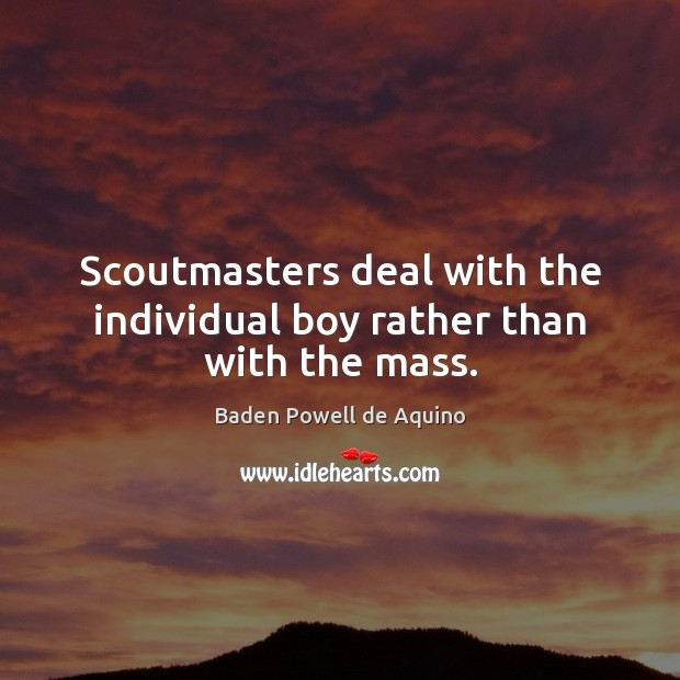Image, Scoutmasters deal with the individual boy rather than with the mass.