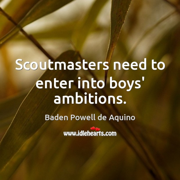 Image, Scoutmasters need to enter into boys' ambitions.