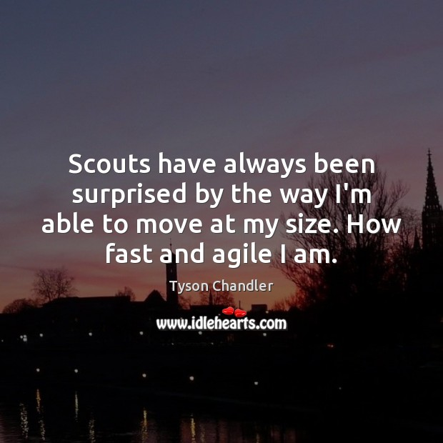 Image, Scouts have always been surprised by the way I'm able to move