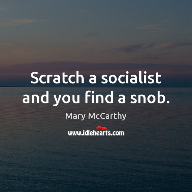 Scratch a socialist and you find a snob. Mary McCarthy Picture Quote