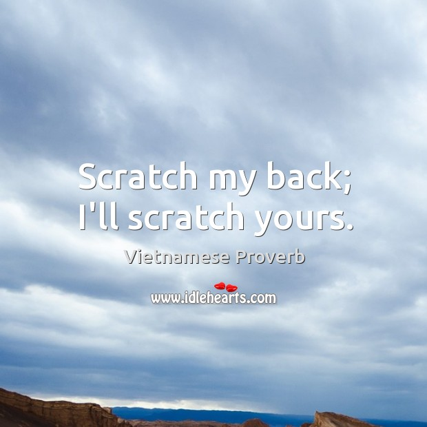 Scratch my back; I'll scratch yours. Vietnamese Proverbs Image
