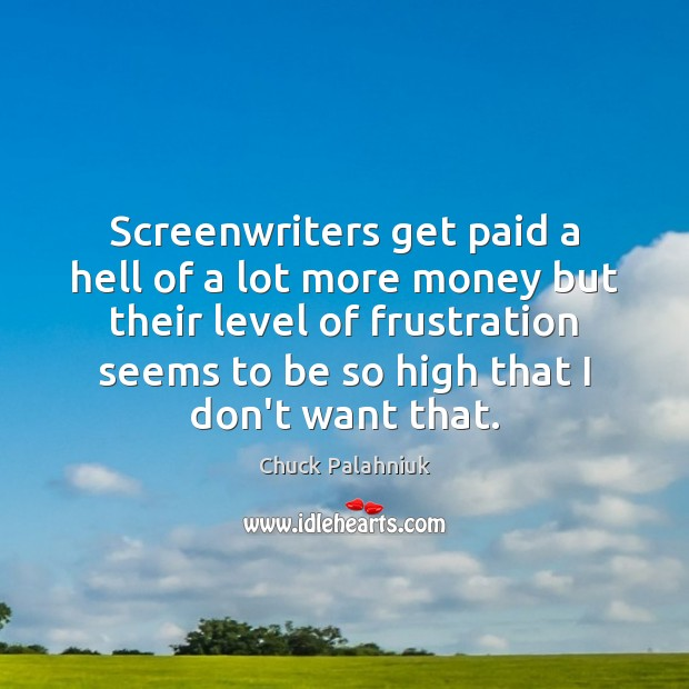 Screenwriters get paid a hell of a lot more money but their Chuck Palahniuk Picture Quote