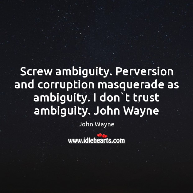 Screw ambiguity. Perversion and corruption masquerade as ambiguity. I don`t trust Image
