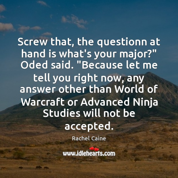 """Screw that, the questionn at hand is what's your major?"""" Oded said. """" Rachel Caine Picture Quote"""