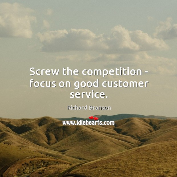 Screw the competition – focus on good customer service. Image