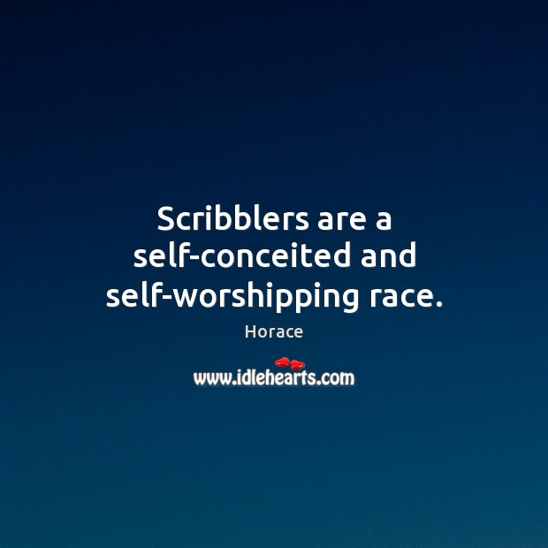 Scribblers are a self-conceited and self-worshipping race. Image
