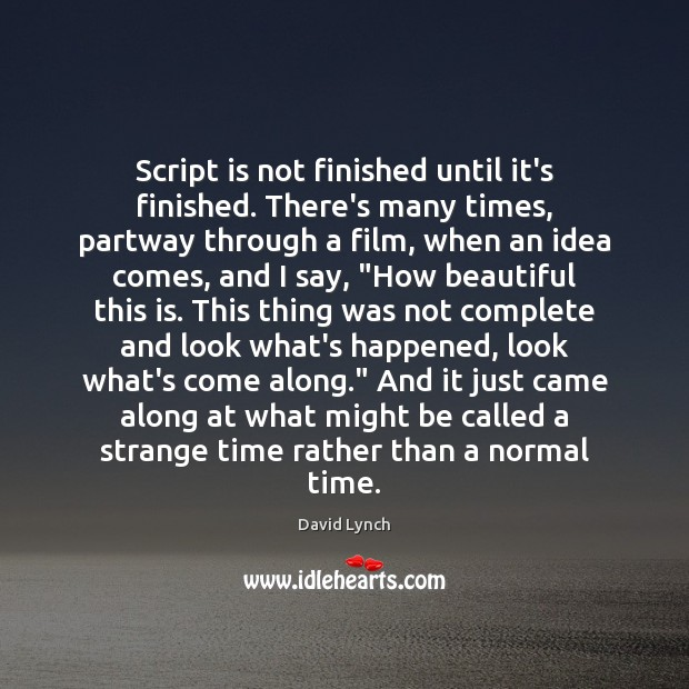 Image, Script is not finished until it's finished. There's many times, partway through