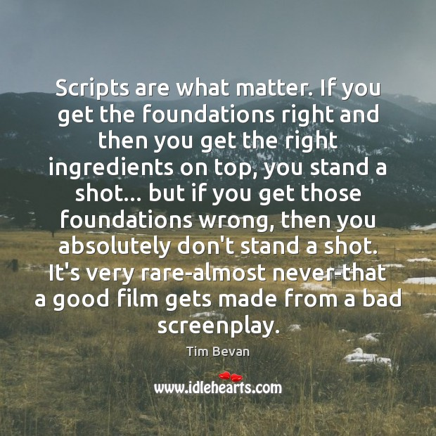 Scripts are what matter. If you get the foundations right and then Image
