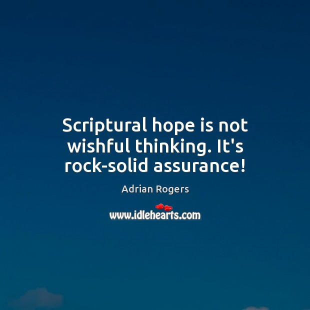 Scriptural hope is not wishful thinking. It's rock-solid assurance! Adrian Rogers Picture Quote