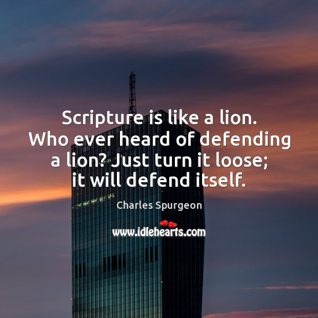 Scripture is like a lion. Who ever heard of defending a lion? Image