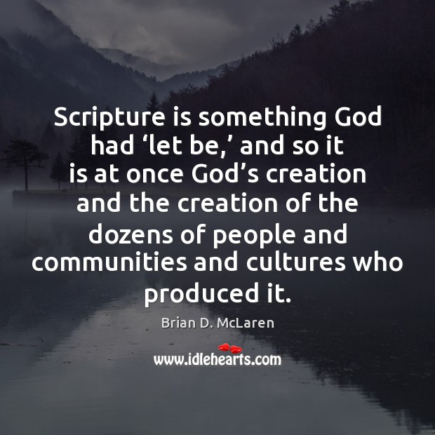 Scripture is something God had 'let be,' and so it is at Brian D. McLaren Picture Quote