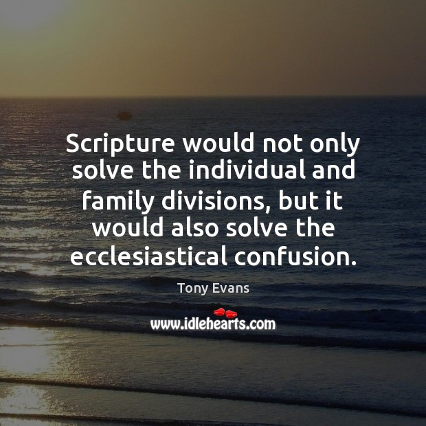 Scripture would not only solve the individual and family divisions, but it Tony Evans Picture Quote