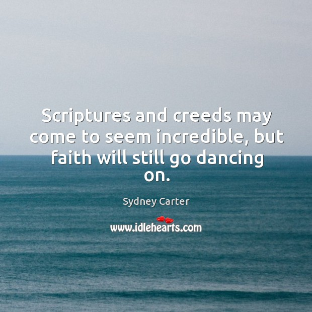 Scriptures and creeds may come to seem incredible, but faith will still go dancing on. Image