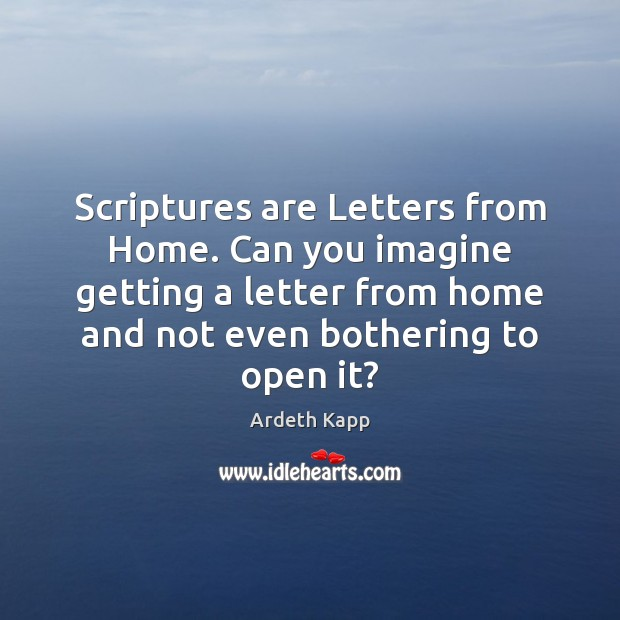 Image, Scriptures are Letters from Home. Can you imagine getting a letter from